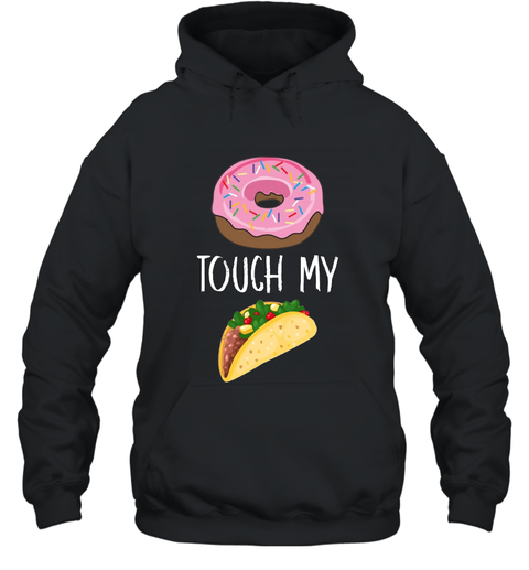 Donut Touch My Taco Tuesday Funny Pun Cinco de Mayo T shirt Hooded - Ateelove