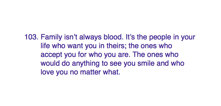 103. Family Isn't Always Blood. It's The People In Your