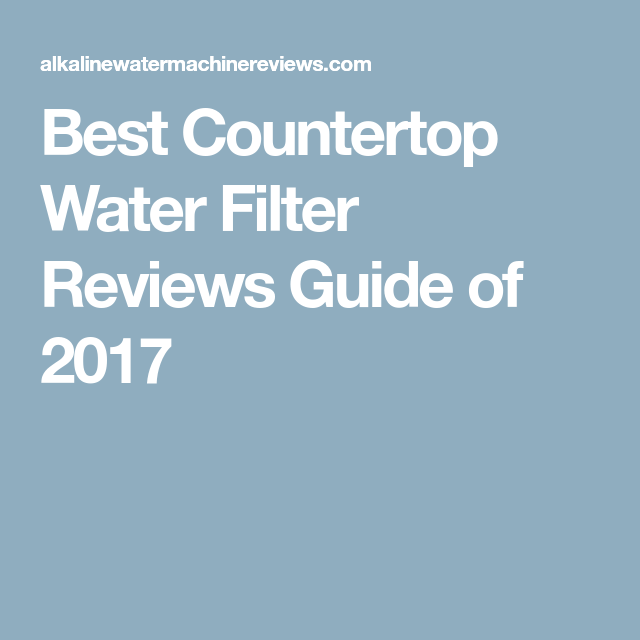 Water Filters Best Countertop Filter Reviews Guide Of 2017