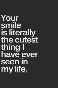 Love Seeing Your Smile I Need To Make Sure I Bring It Out More Often It Suits You Well Inspirational Quotes Crush Quotes Boyfriend Quotes