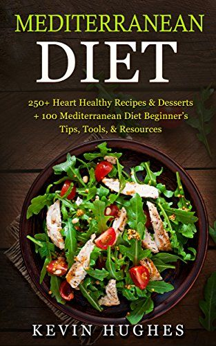 Mediterranean Diet 250 Heart Healthy Recipes Desserts 100 Mediterranean Diet Beginner S Tips Mediterranean Diet Recipes Healthy Diet Tips Healthy Recipes