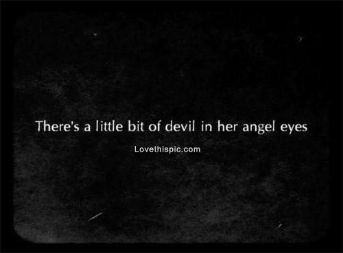 There's A Little Bit Of Devil In Her Angel Eyes Quote Song