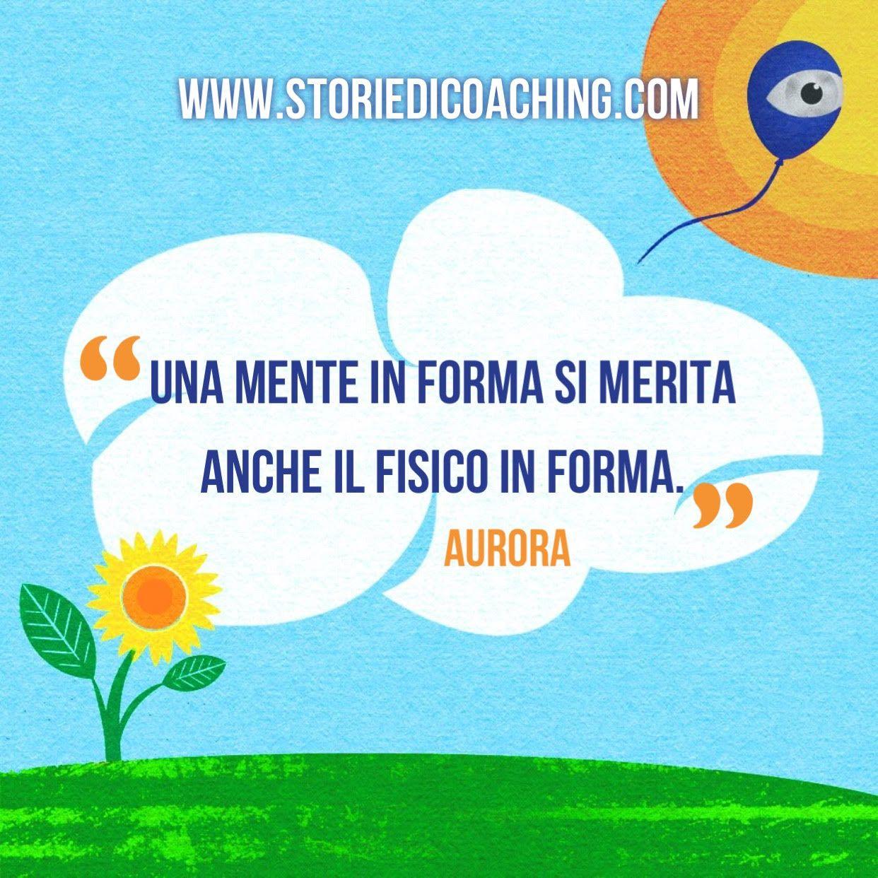 """Da buongiorno a giorno buono. """"Una mente in forma si merita anche il fisico in forma."""" Aurora www.storiedicoaching.com #buongiorno #coach #mente #fisico #corpo #forma #benessere #merito #meritare #aspetto #coerenza #armonia"""