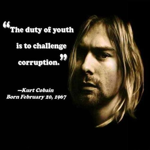 The Duty Of Youth Is To Challenge Corruption Kurt Cobain Kurt Cobain Quotes Corrupt Quotes Best Quotes