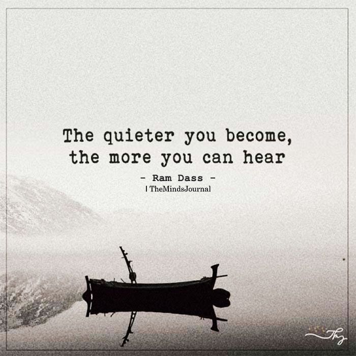 The Quieter You Become, The More You Can Hear is part of Life quotes - It is that the more you remain quiet the more you can hear about things, The Quieter You Become, The More You Can Hear