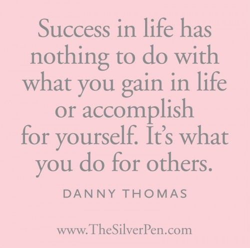 Success in life has nothing to do with what you gain in life or accomplish for yourself. It's what you do for others. ~Danny Thomas #quote , quotes about success, quotes about life, life quotes