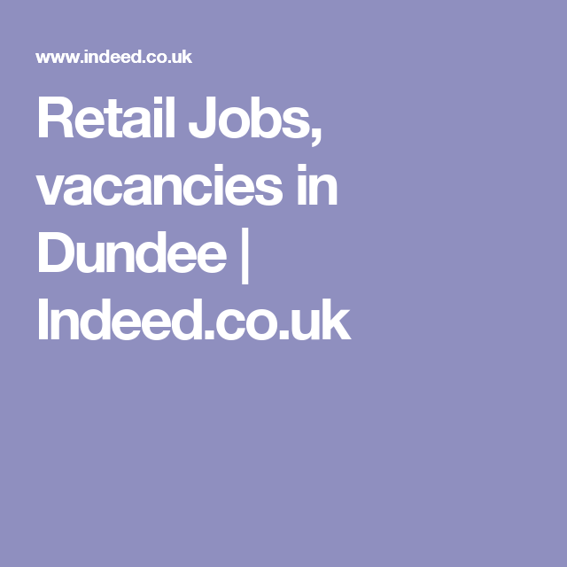 Retail Jobs Vacancies In Dundee Indeed Co Uk With Images