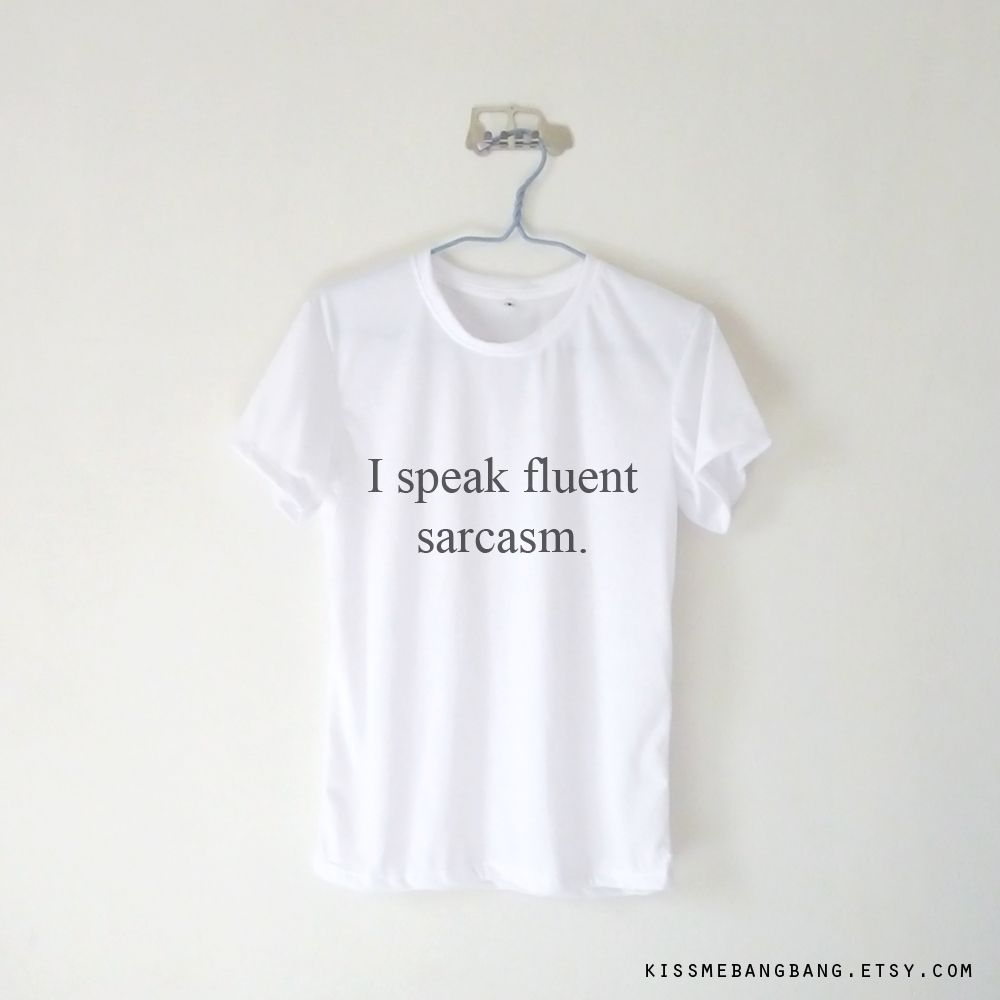 I Speak Fluent Sarcasm T-shirt $ ; Humor Shirt ; Humor ; Mean Girl…