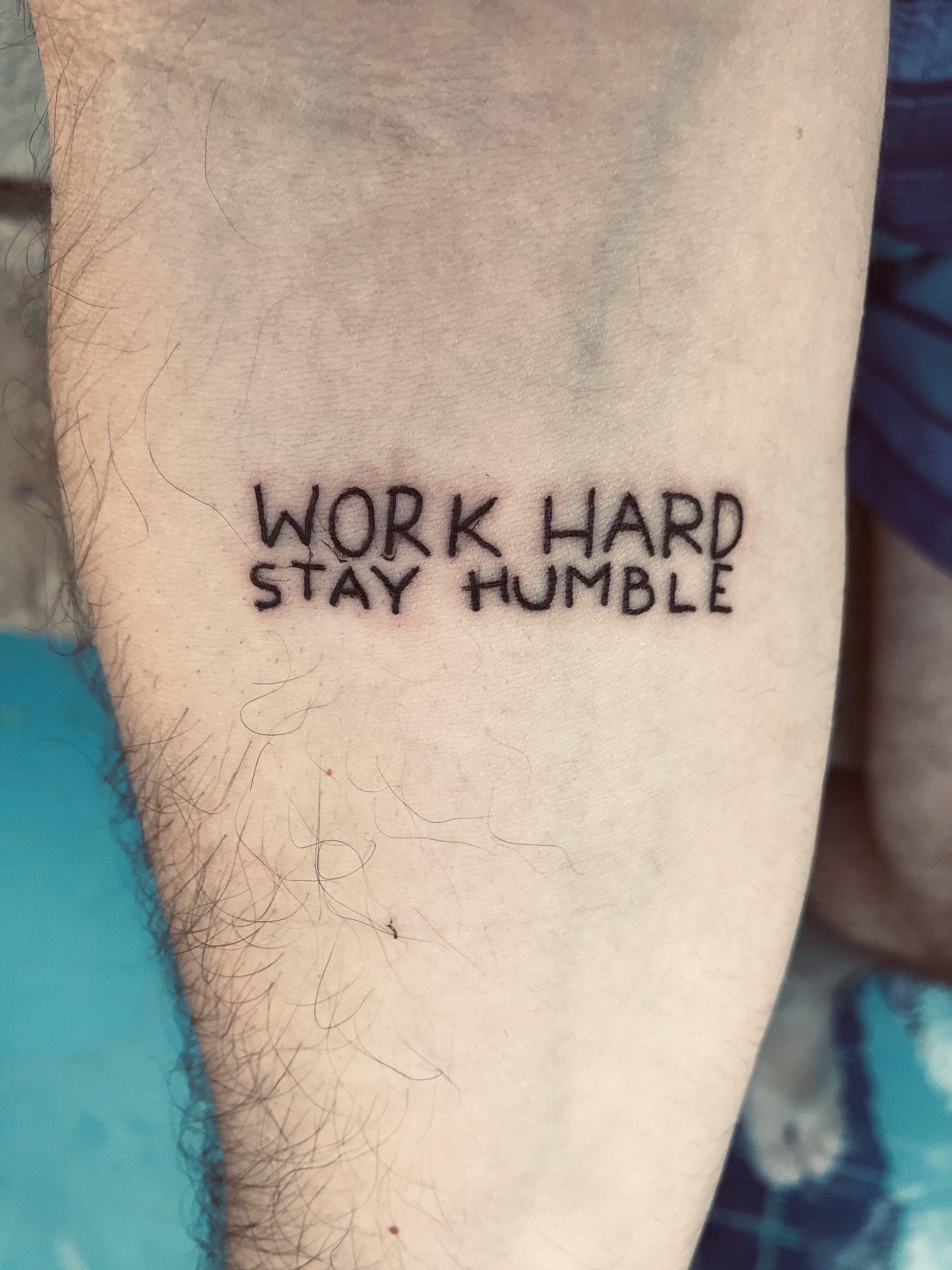 Tattoo Work Hard Stay Humble Work Hard Stay Humble Stay Humble Tattoo Humble Tattoo