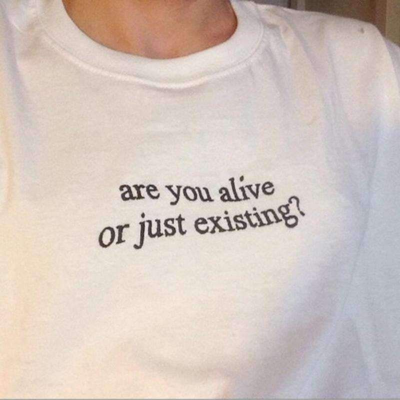 Are you alive or just existing tee