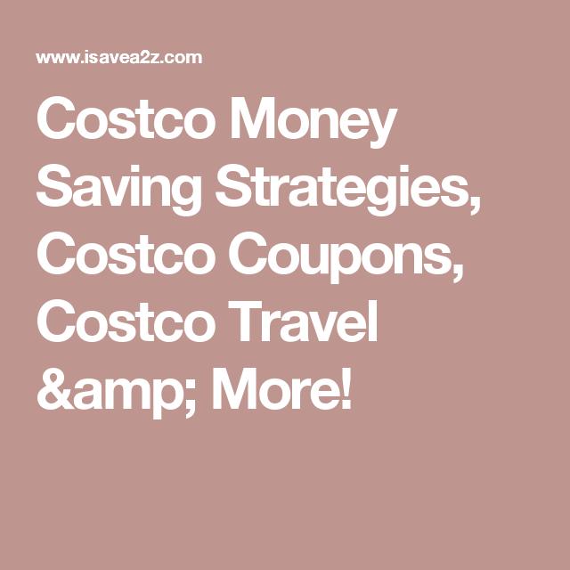 Costco Money Saving Strategies, Costco Coupons, Costco Travel & More!
