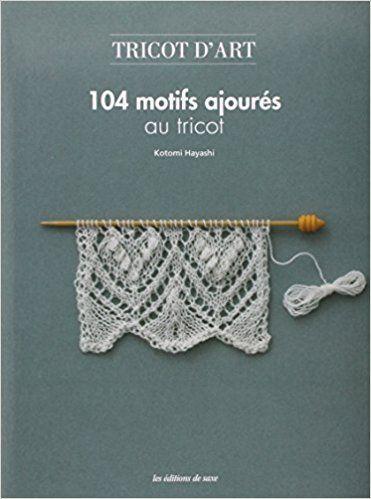 Tricot d'art : 104 motifs ajourés au tricot: Amazon.es: Kotomi Hayashi, Yasuo Nagumo, Mari Kobatake-Ginet: Libros en idiomas extranjeros