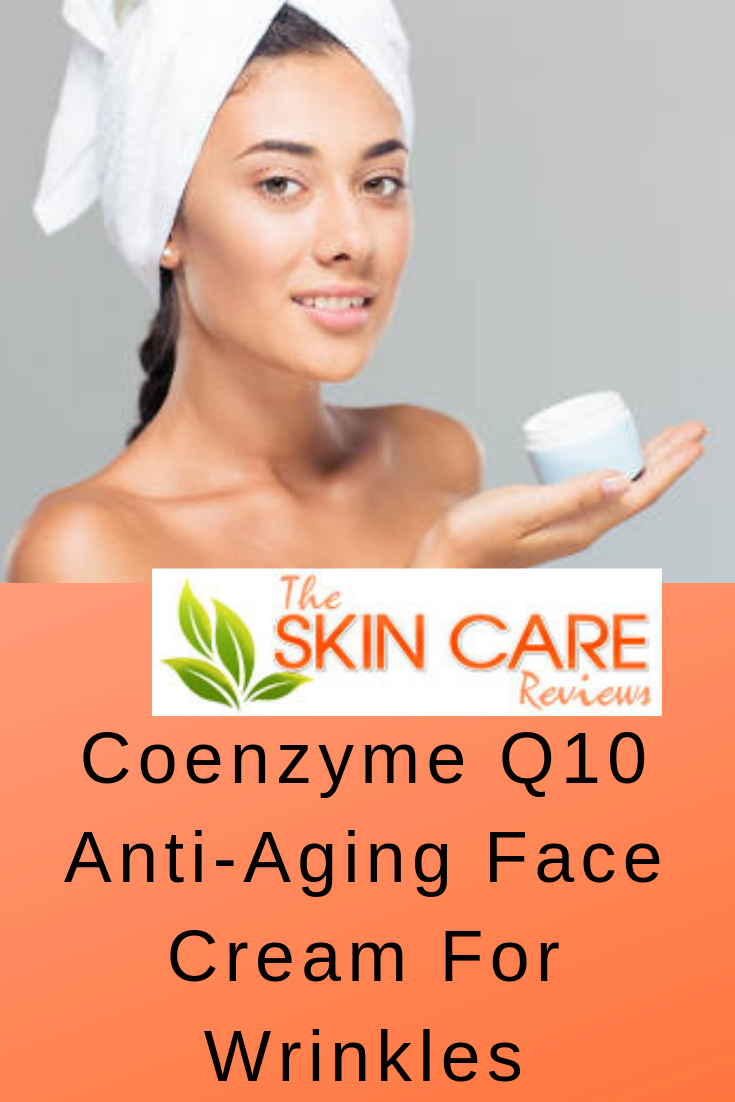 Coenzyme Q10 Anti Wrinkle Face Creams Review Anti Wrinkle Face Cream Face Cream Anti Wrinkle Face