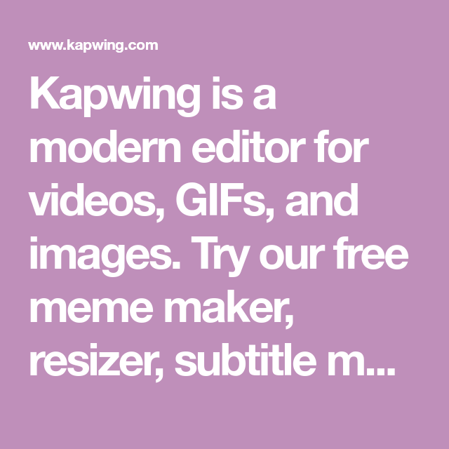 Kapwing is a modern editor for videos, GIFs, and images  Try