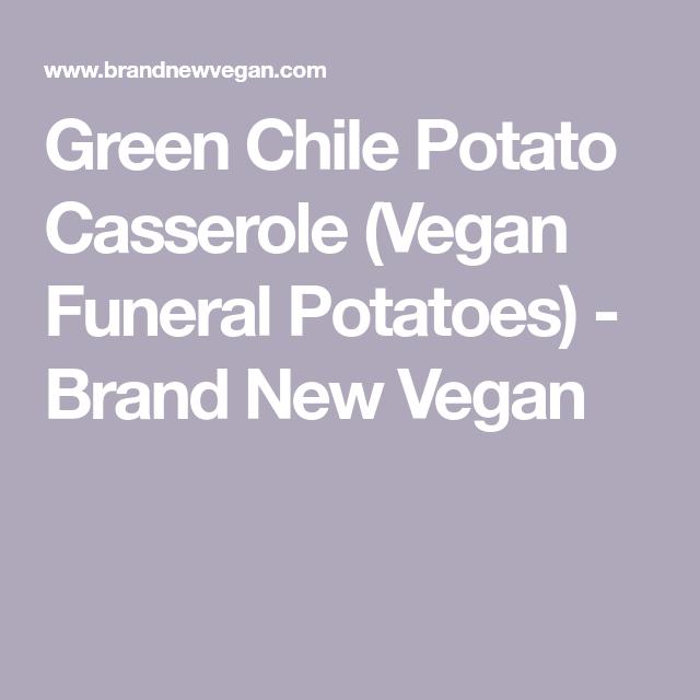 Green Chile Potato Casserole Vegan Funeral Potatoes Recipe Funeral Potatoes Potatoes Potato Casserole