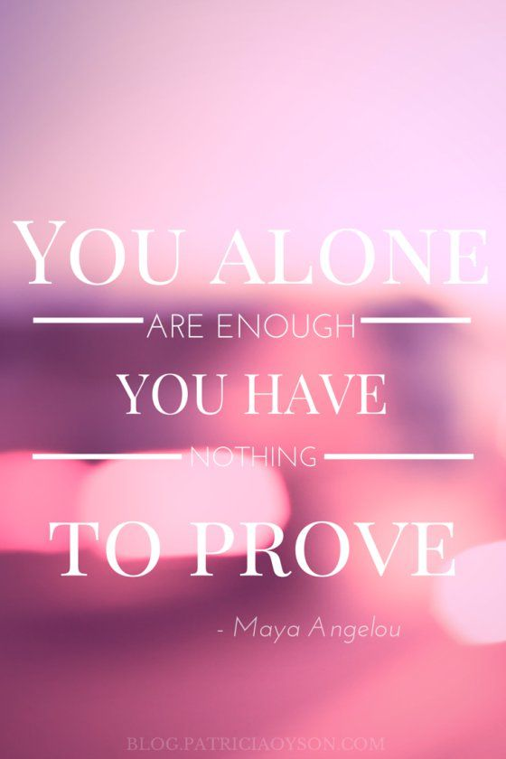 You Alone Are Enough You Have Nothing To Prove Quotes To Keep You