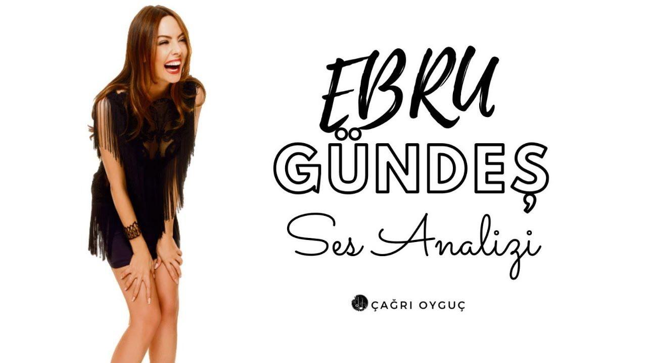 Ebru Gundes Ses Analizi Ses Sarkilar Bilgi