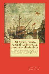 Del Mediterráneo hacia el Atlántico la aventura colonizadora: la financiación de la colonización de las Islas Canarias como precedente a la expansión americana de España y Portugal / José Luis Machado. http://absysnetweb.bbtk.ull.es/cgi-bin/abnetopac01?TITN=510523