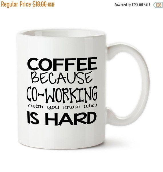 Coffee mug coffee because coworking with you know who is hard funny mug inside joke office - Funny office coffee mugs ...