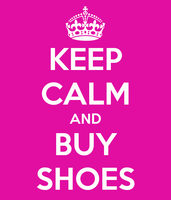 KEEP CALM AND BUY SHOES :)