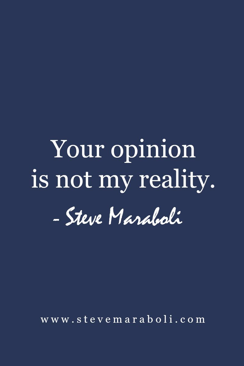 Peer Pressure Quotes Your Opinion Is Not My Reality Steve Maraboli  All Maraboli