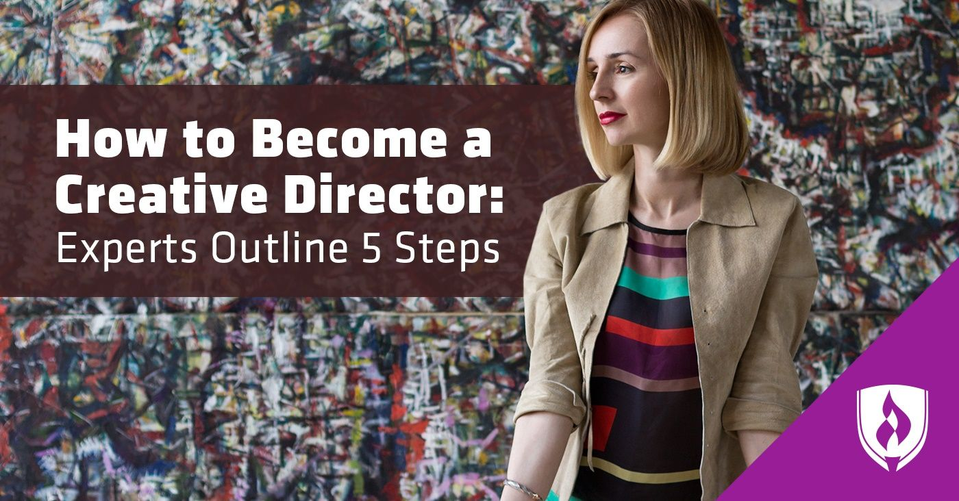 How to Become a Creative Director: Experts Outline 5 Steps