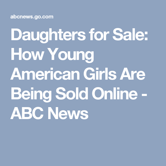 Daughters For Sale How Young American Girls Are Being Sold Online Abc News