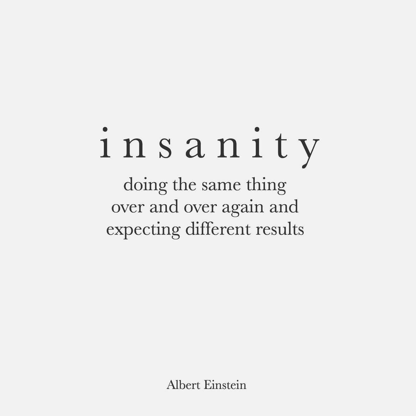 insanity albert einstein einstein pinterest its