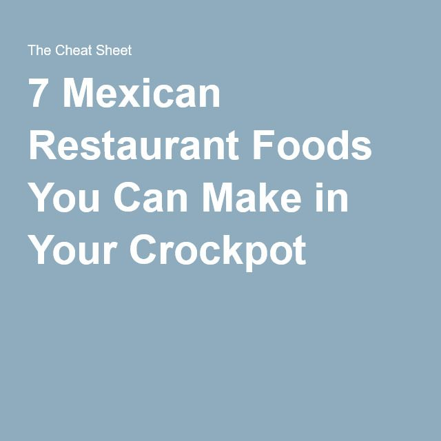 7 Mexican Restaurant Foods You Can Make in Your Crockpot
