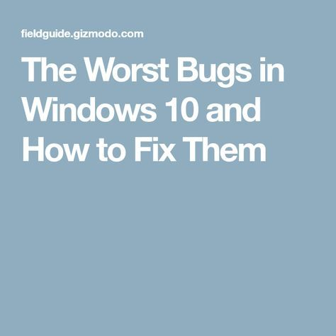 The Worst Bugs in Windows 10 and How to Fix Them #windows10