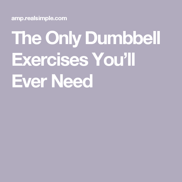 The Only Dumbbell Exercises You'll Ever Need #dumbbellexercises