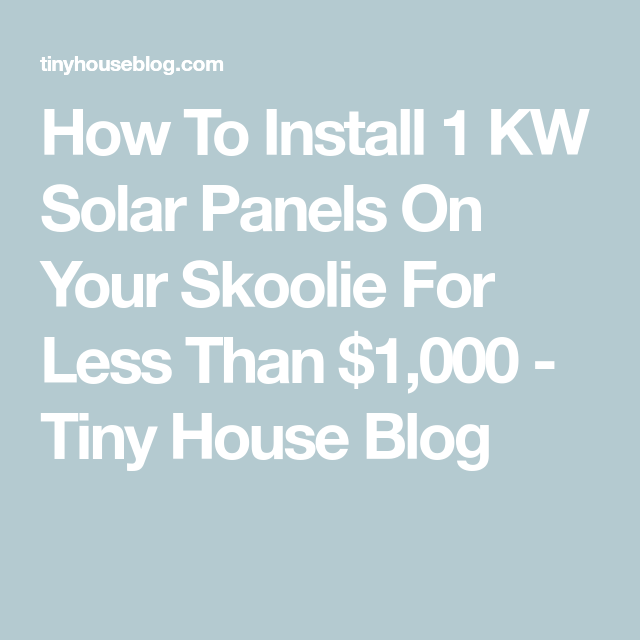 How To Install 1 Kw Solar Panels On Your Skoolie For Less Than 1 000 Tiny House Blog Tiny House Blog Solar Panels Solar Energy Solutions