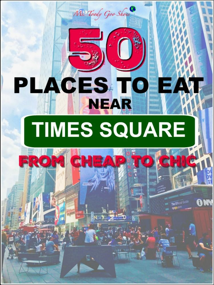50 PLACES TO EAT NEAR TIMES SQUARE.....FROM CHEAP TO CHIC