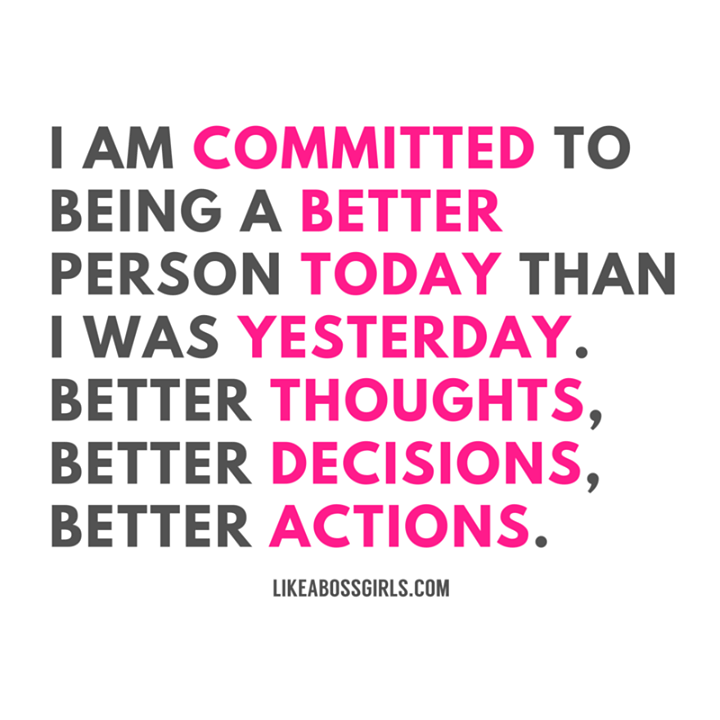 Commit Yourself To Being A Better Person Today Than You Were