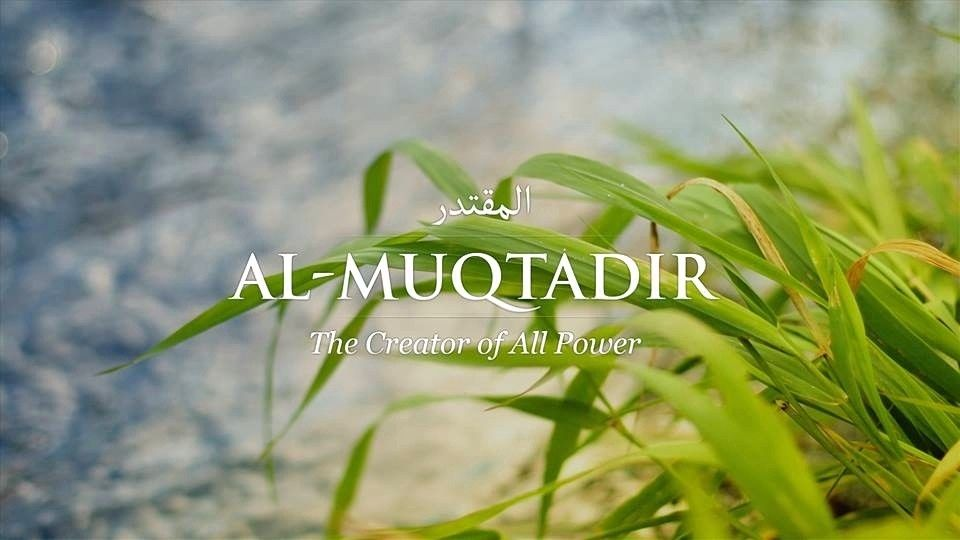 70  Al-Muqtadir (The Powerful)  Benefit: If you recite this name of