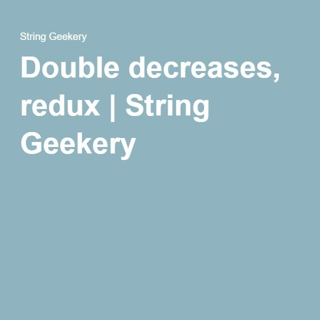 Double decreases, redux   String Geekery