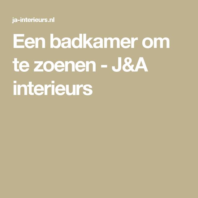 Een badkamer om te zoenen - J&A interieurs | huis | Pinterest