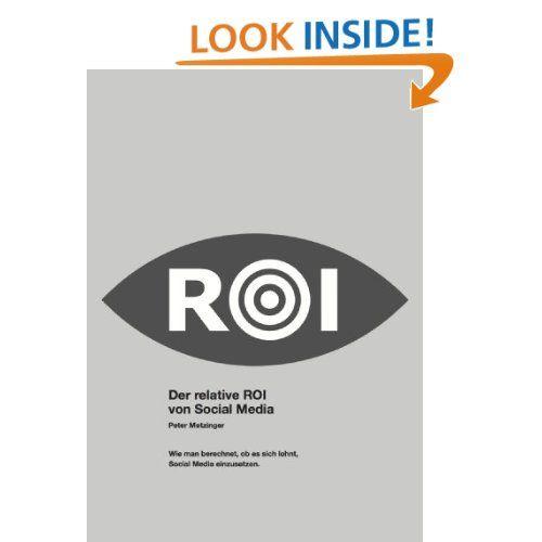 Der relative ROI von Social Media (German Edition): Peter Metzinger, Lorena Valentini Metzinger: Amazon.com: Kindle Store