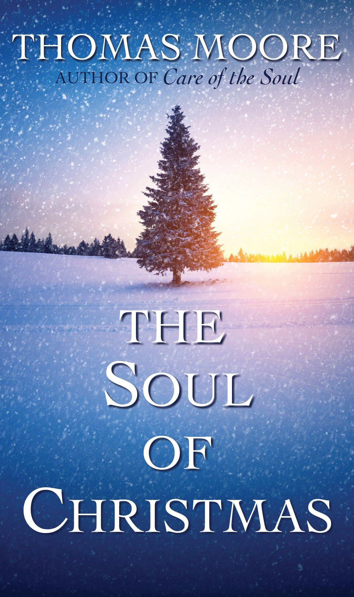 The Soul of Christmas: Thomas Moore: 9781632531209: Amazon.com: Books