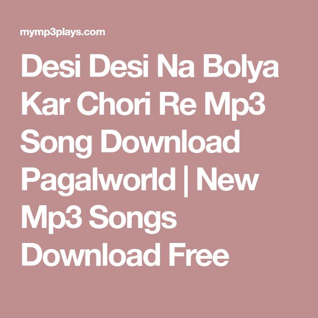 Desi Desi Na Bolya Kar Chori Re Mp3 Song Download Pagalworld New Mp3 Songs Download Free Mp3 Song Download Mp3 Song Songs