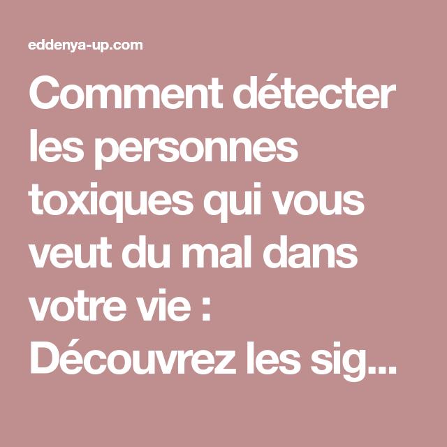 Comment Detecter Les Personnes Toxiques Qui Vous Veut Du Mal Dans Votre Vie Decouvrez Les Signes Annonciateurs