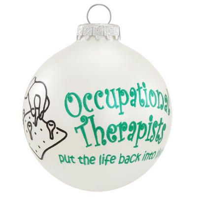 Occupational Therapists Glass Ornament- plan to get one to commemorate  finishing my degree! - Occupational Therapists Glass Ornament Future Pinterest