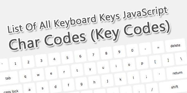 List Of All Keyboard Keys JavaScript Char Codes (Key Codes