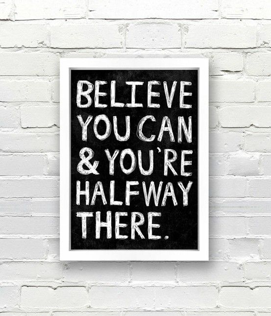 Believe you can & you're halfway there. #quote