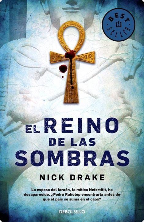 Rahotep 01 El Reino De Las Sombras Nick Drake Egipto Siglo Xiv A C Bajo El Reinado De Nefertiti Y Su Esposo Libro De Misterio Nick Drake Libros Para Leer