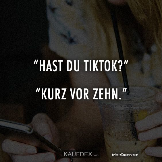 """""""Hast du TikTok?"""" """"Kurz vor Zehn."""""""