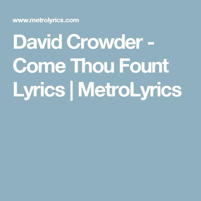 David Crowder - Come Thou Fount Lyrics | MetroLyrics