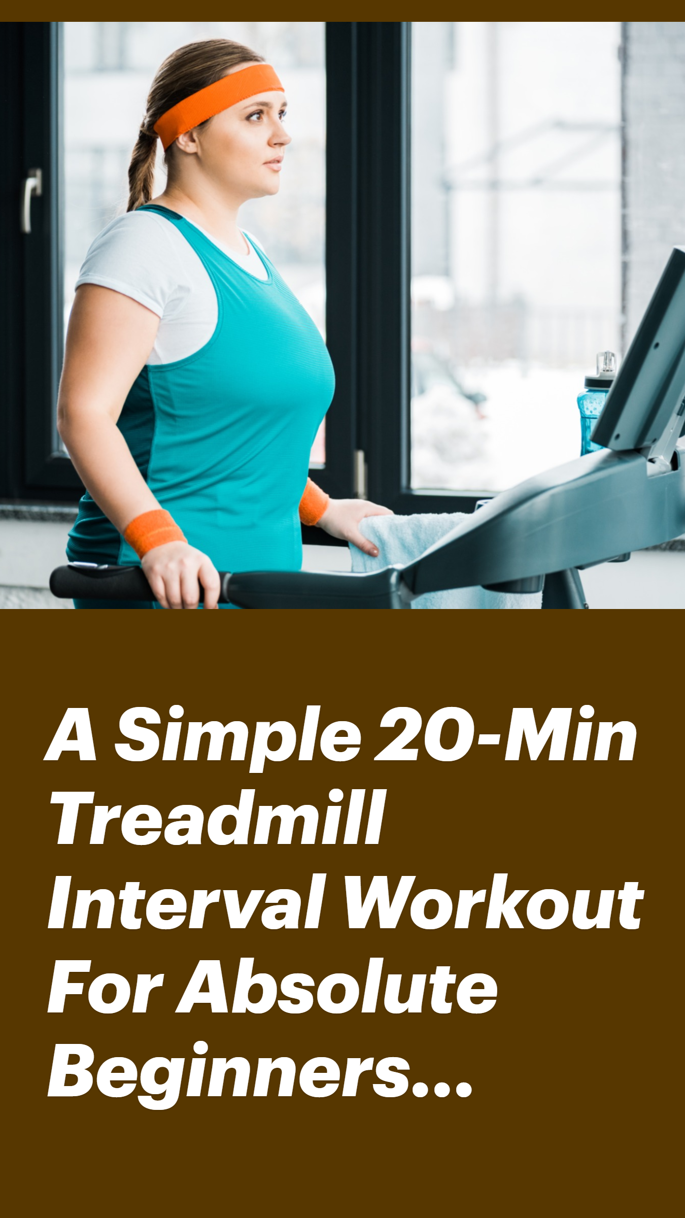A Simple 20-Min Treadmill Interval Workout For Absolute Beginners...