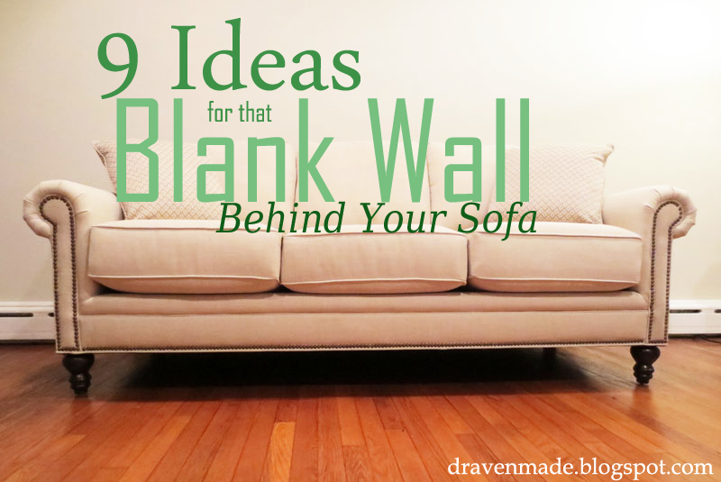 Behind The Sofa Decorating Ideas.Ideas For That Blank Wall Behind The Couch Or Any Other