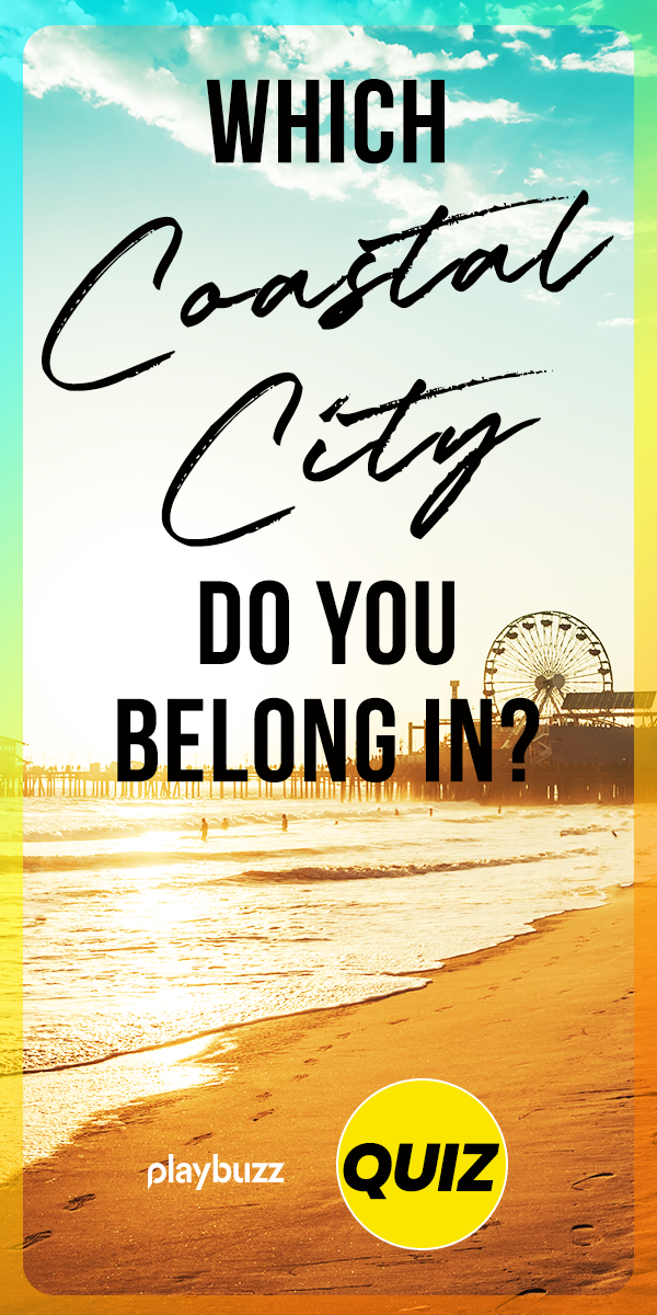 Which Coastal City Do You Belong In? ********* Playbuzz Quiz